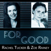 For Good (Rachel Tucker & Zoe Rainey)