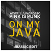Axwell Λ Ingrosso vs. Pink Is Punk & TheRio - On My Java (dBASSIC Edit)