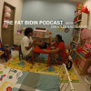 The Fat Bidin Podcast (Ep 57) - Shut up media, you're asking too much!