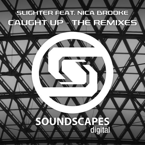 Slighter feat. Nica Brooke - Caught Up - The Remixes