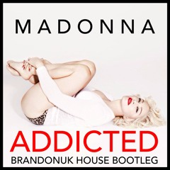 Madonna - Addicted (BrandonUK Private House Mashup Bootleg Edit) Full Free Download in Description