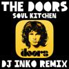 The Doors - Soul Kitchen (Dj Inko Remix) (Click Buy To D/L)