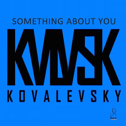 """KOVALEVSKY  """"SOMETHING ABOUT YOU """""""