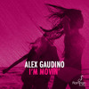 Alex Gaudino - I'm Movin' (Preview) [OUT NOW]