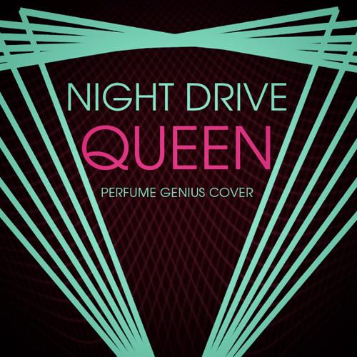 Night Drive - Queen (Perfume Genius Cover)