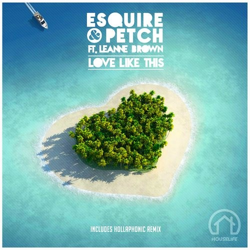 eSQUIRE & PETCH Feat Leanne Brown - Love Like This & Hollaphonic Remix - OUT NOW