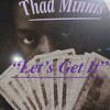 Thad Minnis-Lets Get it