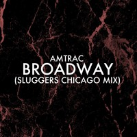 Amtrac - Broadway (Sluggers Chicago Mix)