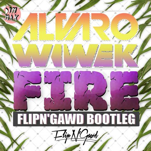 Alvaro & Wiwek - Fire (FlipN'Gawd Bootleg)