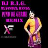 Dj B.i.G. - Rupinder Handa - Pind De Gerhe (Slo Mo Mix)