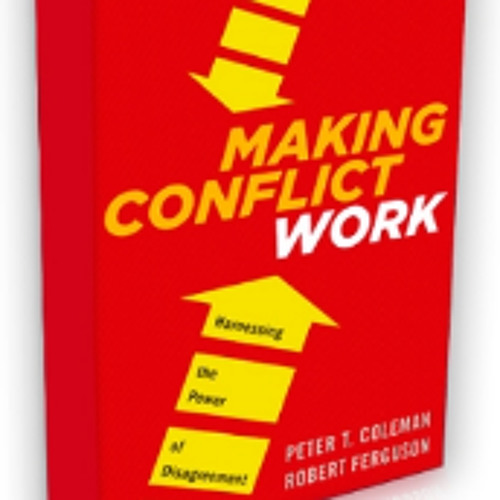 How to Make Conflict Work with Peter Coleman and Robert Ferguson - September 2014