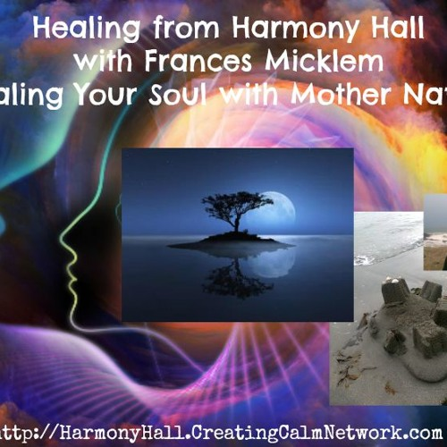 Healing from Harmony Hall with Frances Micklem - Healing Your Soul with Nature