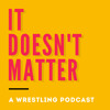It Doesn't Matter ep 14- RIP Axelmania