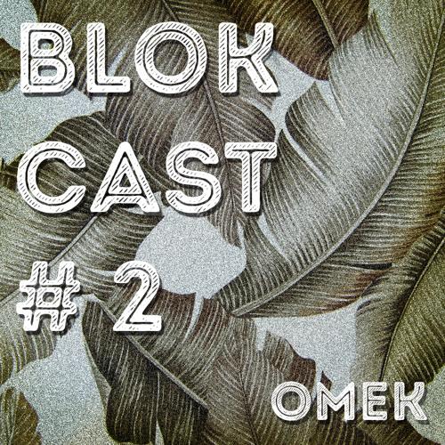 BLOKCAST #2 - Omek