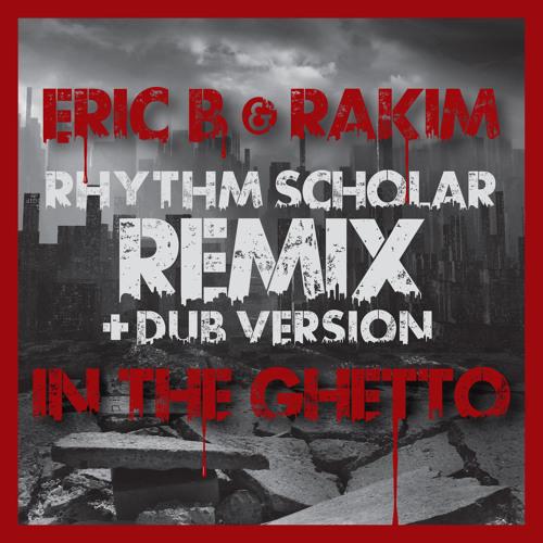 Eric B & Rakim - In The Ghetto (Rhythm Scholar Urban Renewal Remix)