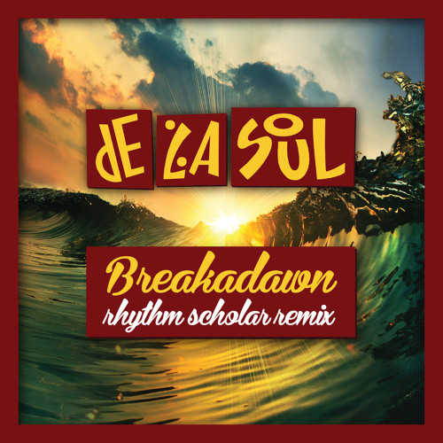 De La Soul - Breakadawn (Rhythm Scholar Brand New Day Remix)