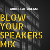 Abdullah Aslam - Blow Your Speakers Mix (Free Download)
