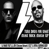 TURN DOWN FOR WHAT (Mike Rock Mash Up)Free Download