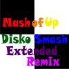 Mash Of Up Disko Smash Extended Remix V2