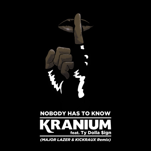 Kranium Ft. Ty Dolla $ign - Nobody Has To Know Major Lazer & KickRaux Remix
