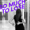 So Much to Lose