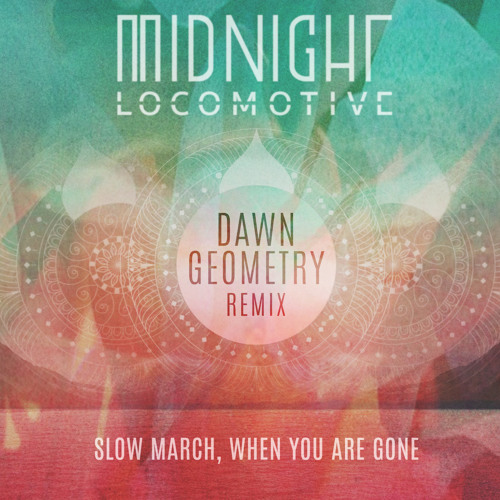 Slow March, When You Are Gone (Dawn Geometry REMIX)