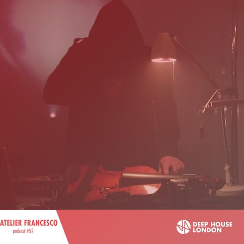 Atelier Francesco - Deep House London #052