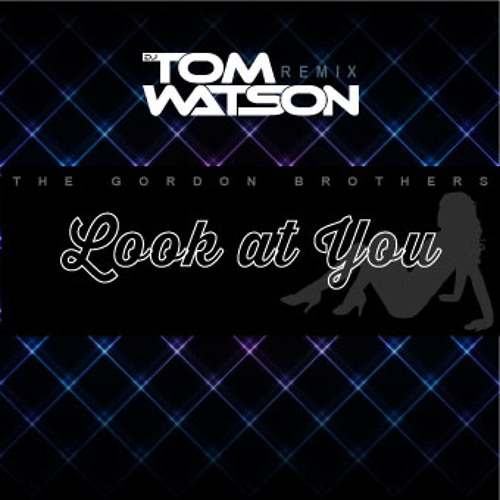 The Gordon Brothers - Look at You (DJ Tom Watson Remix - Radio Edit) (Dirty)