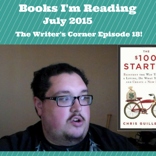 Books I'm Reading July 2015 The Writer's Corner Episode 18