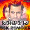 Selfi Le Le Re (Bajrangi Bhaijan Remix) BsK Remixer