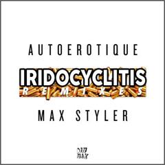 Autoerotique & Max Styler - Iridocyclitis (Torro Torro Remix)(Loveday Remix)