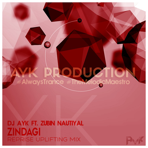 ZINDAGI (REPRISE UPLIFTING MIX) - DJ AYK by AYK on
