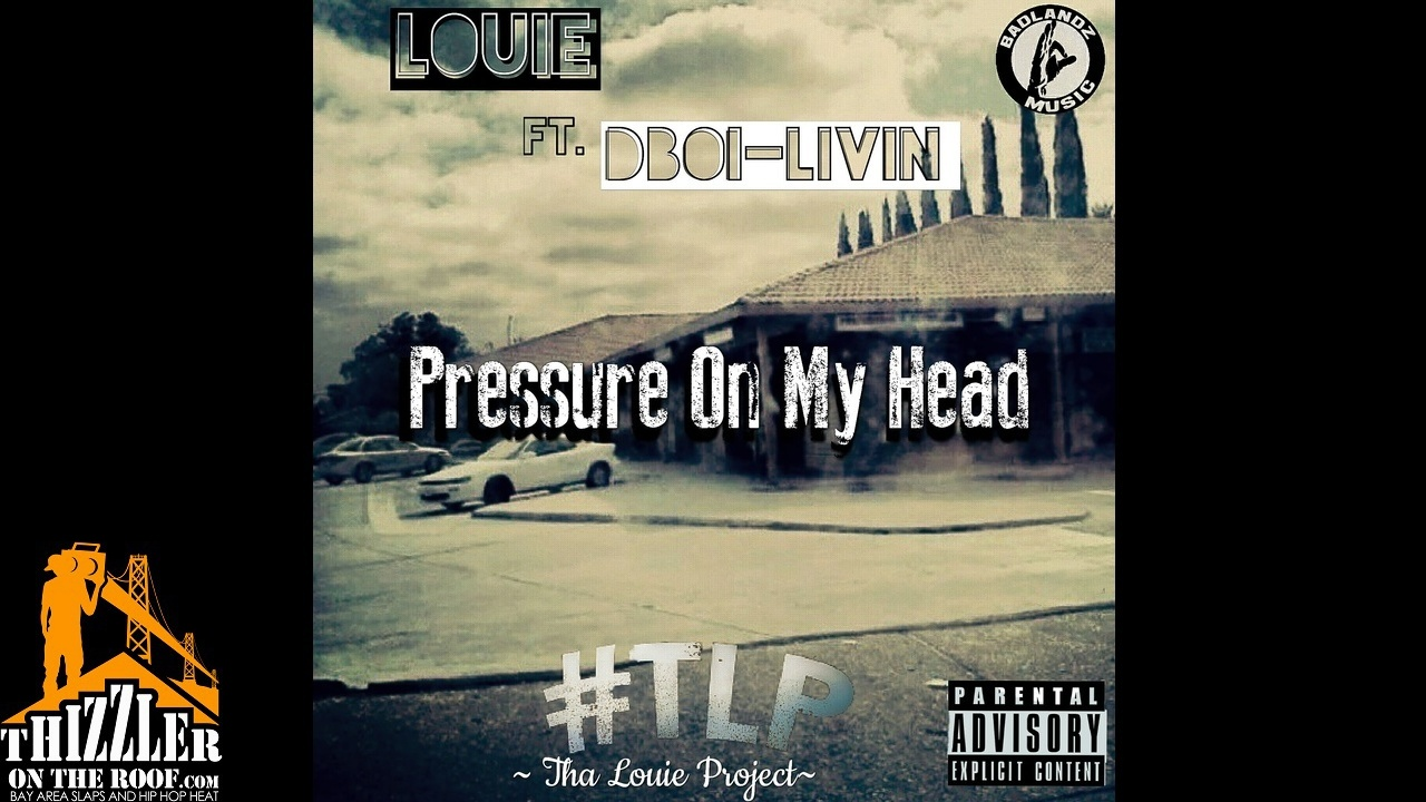 Louie ft. DBoi Livin - Pressure On My Head [Thizzler.com Exclusive]