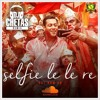 Download Selfie Le Le Re - DJ Chetas Official Remix Mp3