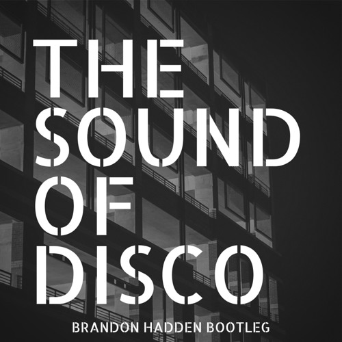 The Sound Of Disco (Brandon Hadden Bootleg) - Joachim Garraud [Free Download]