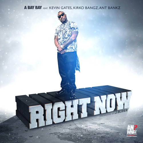 Right Now (Explicit)feat.Kevin Gates,Kirko Bangz,Ant Bankz produced by J.Oliver