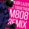 Major Lazer - Be Together (M808 Remix) | FREE DOWNLOAD