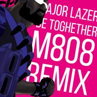 Major Lazer - Be Together (M808 Remix) | FREE DOWNLOAD