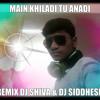 MAIN KHILADI TU ANADI REMIX  DJ SHIVA & DJ SIDDHESH MIX