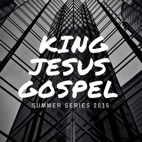 7.26.15 - Tom Page: King Jesus Gospel #4