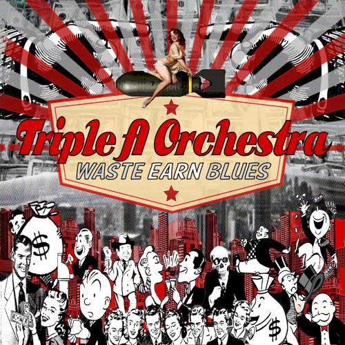 Triple A Orchestra - Waste Earn Blues