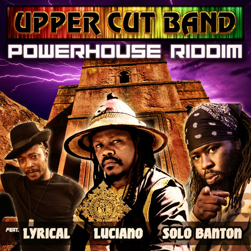 The Upper Cut Band - Powerhouse Riddim ft Luciano, Solo Banton & Lyrical