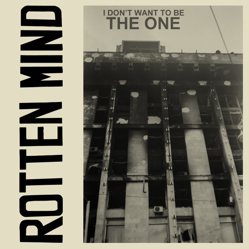 Rotten Mind - I Don't Want To Be The One