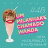 #48 - Dieta, masturbação e Kardashians