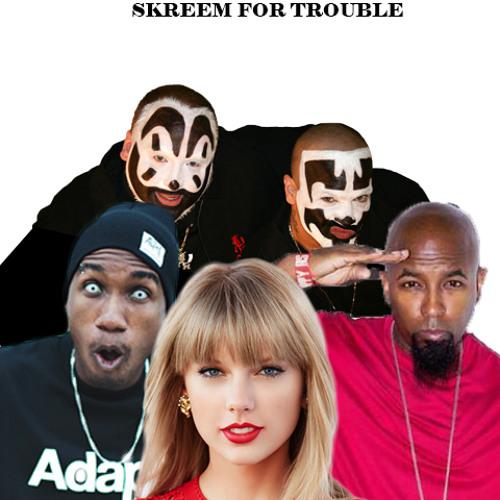 Skreem for Trouble - ICP/TAYLOR SWIFT ft  TECH N9NE, HOPSIN