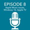 Episode 8 – Apple Music issues, Windows 10, Apple TV