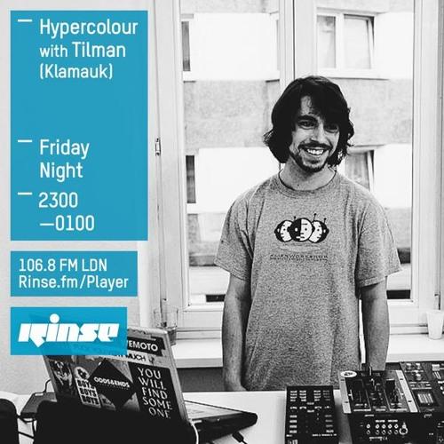 Tilman 30 min Rinse FM mix (Hypercolour Show)