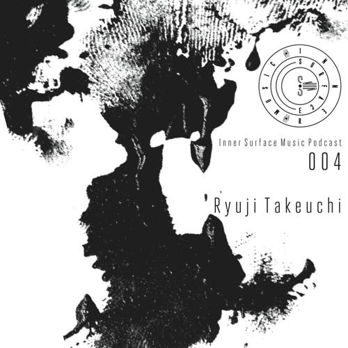 Inner Surface Music Podcast 004 - Ryuji Takeuchi