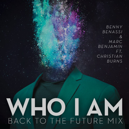 Benny Benassi & Marc Benjamin ft Christian Burns - Who I Am ( Back To The Future Mix) [Snippet]