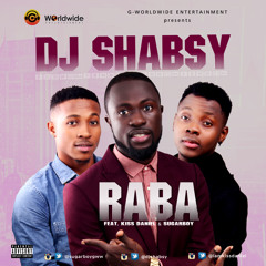 Dj Shabsy - Raba feat. Kiss Daniel x Sugarboy